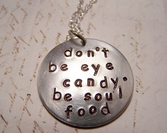 Don't Be Eye Candy, Be Soul Food Necklace. Grace, Beauty, Inner Beauty, Character, Spirituality, Pleasant, Pleasing, Radiant