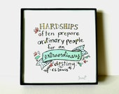 C.S. Lewis Quote, Hardships Often Prepare Ordinary People for an Extraordinary Destiny, Framed 4x4 Mini-print or Unframed 8x8 Print