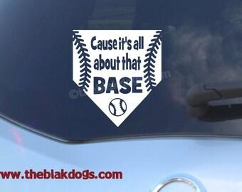 Cause it's all about that base, baseball Vinyl Sticker, Car Decal, sports decal, car window, blakdogs, vinyl art