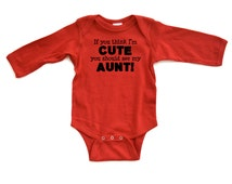 Hilarious If You Think I'm Cute You Should See My Aunt Cute Fun Long Sleeve Baby Bodysuit Funny Niece Nephew Baby Gift