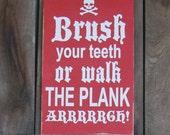 Brush Your teeth or Walk the Plank Pirates Wash Their Booty Pirate Bathroom Decor Wood Signs Kids children skull cross bone custom colors