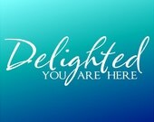 Delighted You Are Here.....Home Wall Decal Quotes Words Sayings Removable Home Wall Lettering
