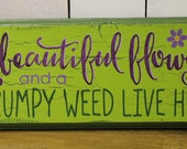 A Beautiful Flowe and a Grumpy Weed Live Here Sign/Great Mother's Day Gift/Garden Sign/Door Sign/Porch Sign/Garden Sign/Wood Sign/Front Door