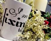 Southern Sayin's I'm Fixin' To Coffee Cup Personalized Mug