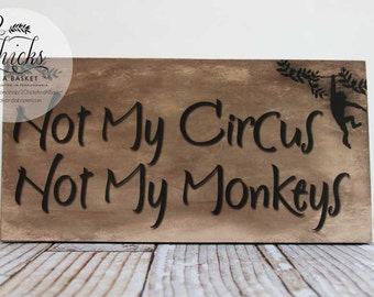 Not My Circus Not My Monkeys Funny Sign, Funny Wood Sign With Saying, Handcrafted Sign