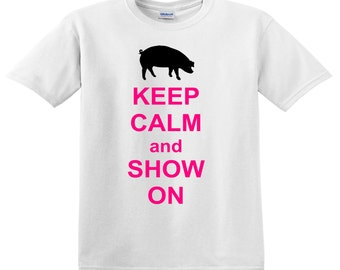 Keep Calm and Show On - Pig 4-H FFA show shirt