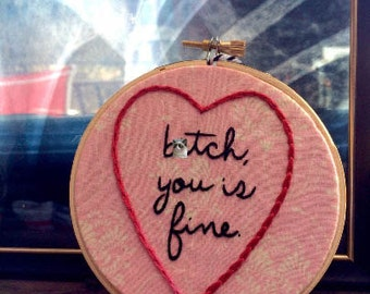"""Hand Embroidered 4"""" Wall Hanging B!tch You Is Fine"""