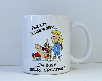 Crafting Mug Forget Housework I'm Busy Being Creative!  Funny Motto for Crafting Sewing Novelty Crafters  Humorous Coffee Cup
