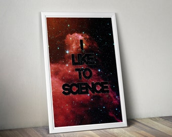 I Like to Science // Inspirational Astronomy and Space Themed Typographic Quote // Nebula Imagery and Humorous, Geeky Science Print