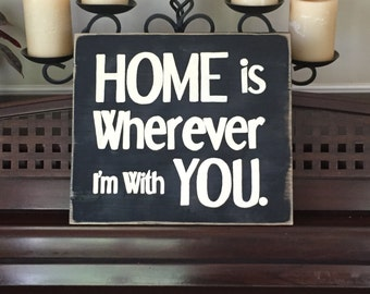 HOME is Wherever I Am with YOU Sign Plaque Wood Wooden You Pick Color Rustic Cottage Chic