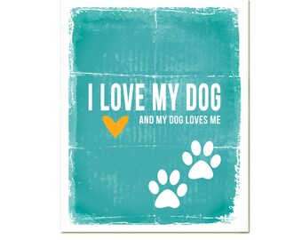 I Love My Dog. And My Dog Loves Me. Modern Typography Poster. Original Print. Teal Turquoise Blue