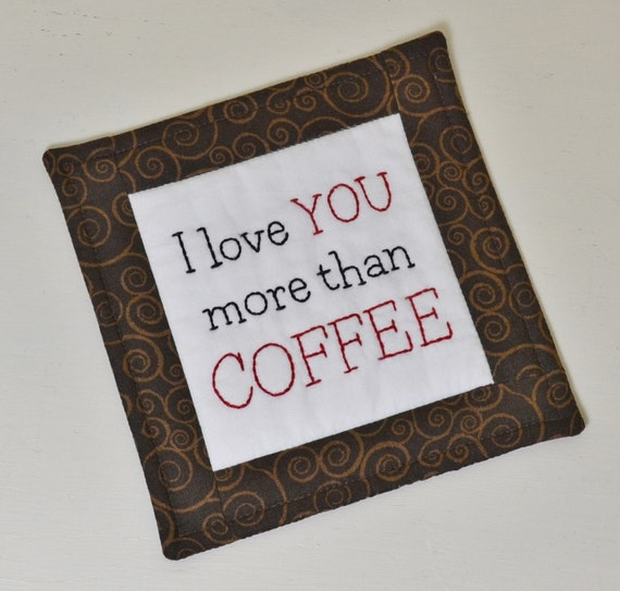 I Love You More Than Coffee: Coffee Lover Mug Rug I Love You More Than Coffee Coaster
