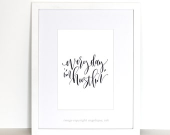 Every day I'm hustlin' - Handwritten Calligraphy Paper PRINT in black 8x10 Decor Art Print