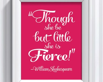 Shakespeare Quote - Though She Be But Little She is Fierce - 11x14 - poster print