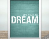 It's Time to Dream - Inspirational Prints - Motivational Art - Wall Decor - Quote Print - Fun Art - You Choose Custom Color