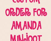 Custom order for Amanda Minjoot