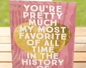 Love Greeting Card | You are My Favorite All Time in History of Ever | A7 5x7 Folded - Blank Inside - Wholesale Available
