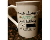I'm not always a B---- customized mug, cute gift for bff, coworker or just a gag gift.