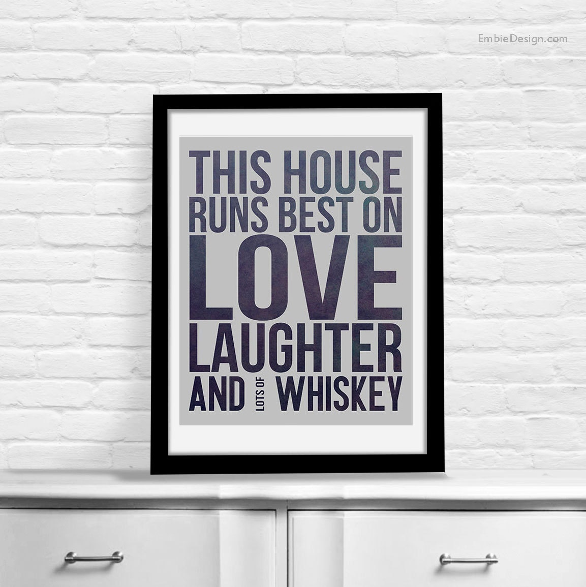 I Just Love This House: This House Runs Best On Love Laughter And Whiskey Print