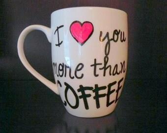 """Hand painted mug - """"I love you more than COFFEE!"""""""