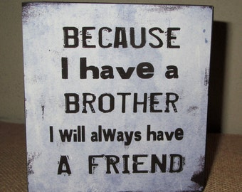 Sign for Brother Because I have a brother I will always have a friend Gift for brother