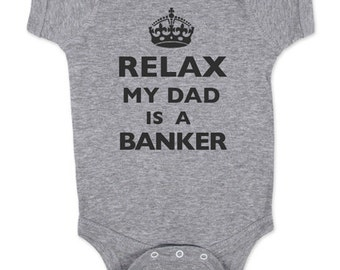 Relax My Dad - Mom - Aunt - Uncle - Grandpa - Is A Banker -  Baby One Piece Bodysuit, infant, Toddler, Youth Shirt