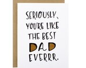 Fathers Day Card - Dads Day Card - Seriously, You're Like The Best Dad Everrr