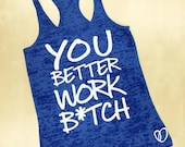 You Better Work B*ITCH Burnout Tank // Funny Fitness Tank // Abundant Heart Apparel
