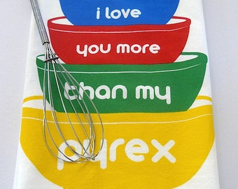primary bowls - i love you more than my pyrex - flour sack tea towel - Ready-to-Ship