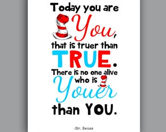 Printable Dr Seuss Quote - Nursery Quote - Today you are You, that is truer than true. There is no one alive who is Youer than You.
