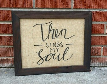 Then Sings My Soul Vintage Style Burlap Frame