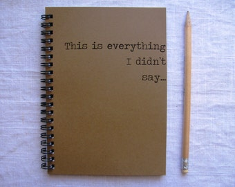 This is everything I didn't say - 5 x 7 journal