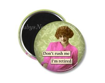 RETIREMENT Magnet,  2.25 inch Magnet,  Retirement Gift for Women, Retro, retirement gift, fridge magnet,  Don't Rush Me.