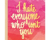 Funny Valentine I hate everyone who isn't you hand-lettered gold foil greeting card