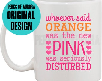 "Legally Blonde- ""Orange was the New Pink"" coffee mug"