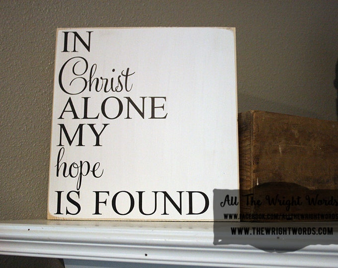 "12x12"" In Christ Alone My Hope Is Found Wood Sign"