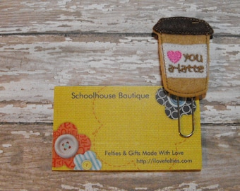 Love You A-Latte Coffee Cup felt paperclip bookmark, planner feltie, planner clip, felt bookmark, feltie paperclip, teacher gift