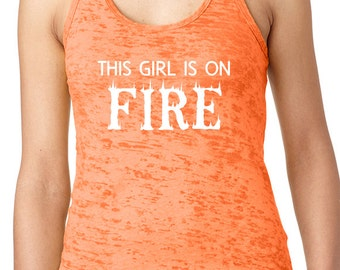 This Girl is on Fire Burnout Fitness Tank Workout Tank.