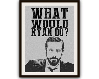 Ryan Gosling What Would He Do? Typography Poster Print it Yourself