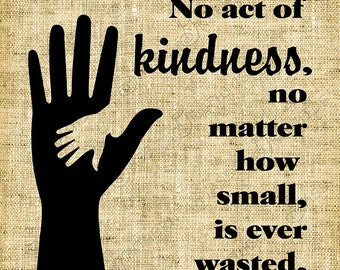 No act of kindness no matter how small is ever wasted//Digital Design//INSTANT DOWNLOAD