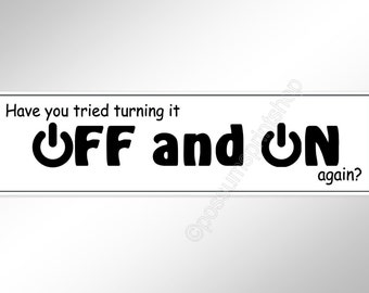 Funny car bumper sticker. Have you tried turning it off and on again? Vinyl decal for the IT crowd 220 mm or 8.75 inches