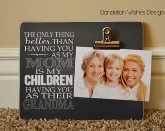 Photo Frame Gift For Grandma, Mother's Day Gift Idea {Only Thing Better... You As My Mom... Children... Grandma}  Custom Frame, Gift For Mom