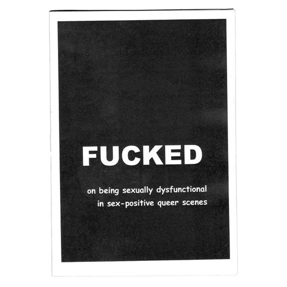 FUCKED #1 - on being sexually dysfunctional in sex-positive queer scenes