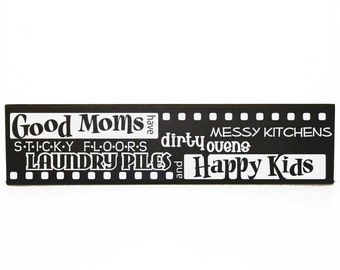 Good moms have sticky floors... Happy kids Sign - Mother's Day Gift, New mother gift, messy house sign, mom saying, baby shower gift