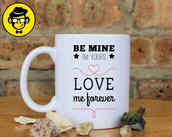 Be Mine Im Yours Love Me Forever, Love Mug, Ceramic Mug, Anniversary Gift, Valentine's Day Gift, Perfect Gift For Girlfriend/Boyfriend.