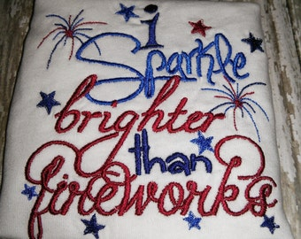 Girls I Sparkle Brighter Than Fireworks 4th Fourth of July Patriotic Boutique Embroidered Shirt! 2 3 4 5 6 7 8 Toddler Fourth Veterans