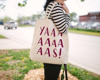 Yaaaaaaaas Tote Bag - Canvas Tote Bag - Funny Tote Bag - Screen Printed Tote Bag