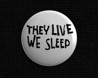 "They Live ""They Live we sleep"" button"