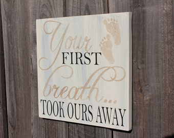 Your First Breath Took Ours Away- Painted sign