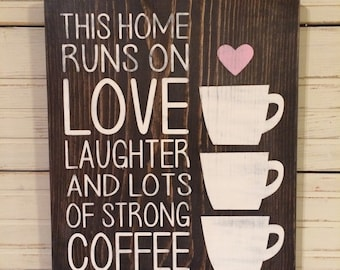 This home runs on LOVE LAUGHTER and lots of strong COFFEE Wood Sign Hand Painted